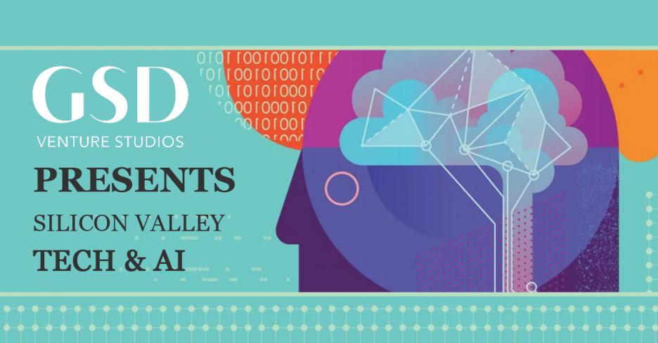 GSD VENTURE STUDIOS PRESENTS SILICON VALLEY TECH & AI