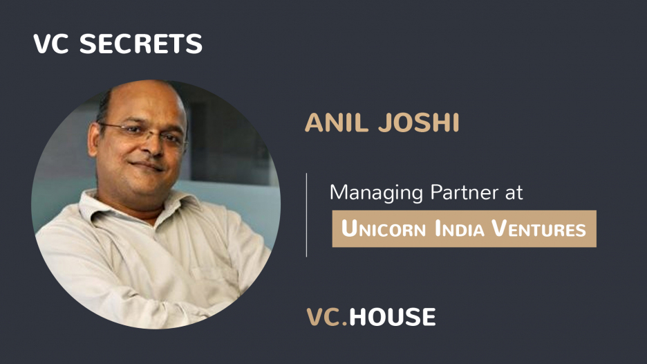 Investment Interview with Anil Joshi, Managing Partner at Unicorn India Ventures