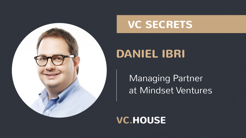 Investment Interview with Daniel Ibri, a Managing Partner at Mindset Ventures