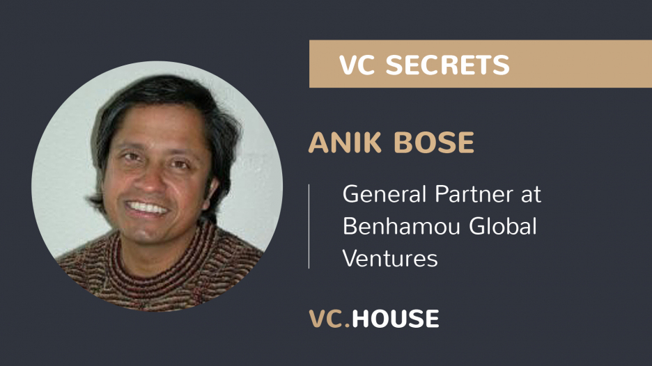 Investment Interview with Anik Bose, General Partner at Benhamou Global Ventures